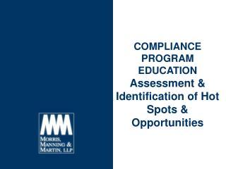 COMPLIANCE PROGRAM EDUCATION Assessment & Identification of Hot Spots & Opportunities