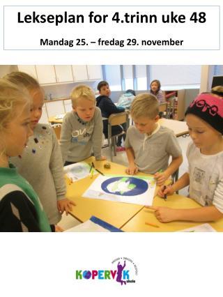 Lekseplan for 4.trinn uke 48 Mandag 25. – fredag 29. november