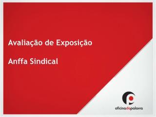 Avaliação de Exposição Anffa Sindical