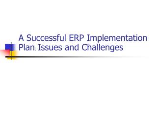 A Successful ERP Implementation Plan :  Issues and Challenges