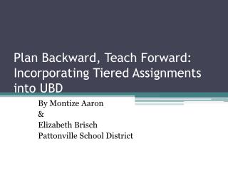 Plan Backward, Teach Forward: Incorporating Tiered Assignments into UBD