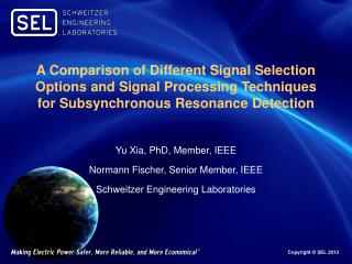 Yu Xia, PhD, Member, IEEE Normann Fischer, Senior Member, IEEE Schweitzer Engineering Laboratories