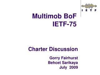 Charter Discussion  Gorry Fairhurst Behcet Sarikaya July  2009