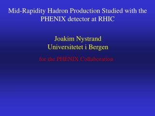Mid-Rapidity Hadron Production Studied with the PHENIX detector at RHIC
