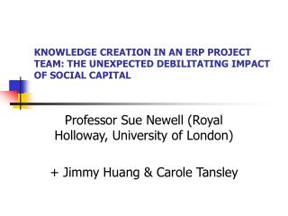 KNOWLEDGE CREATION IN AN ERP PROJECT TEAM: THE UNEXPECTED DEBILITATING IMPACT OF SOCIAL CAPITAL