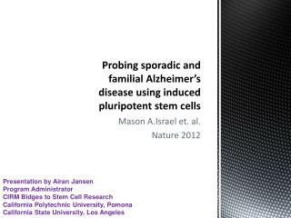 Probing sporadic and familial Alzheimer�s disease using induced pluripotent stem cells
