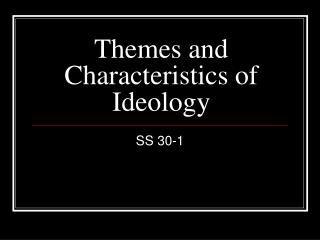 Themes and Characteristics of Ideology