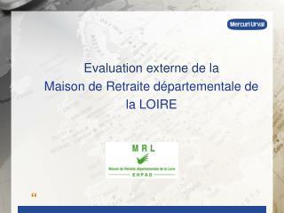 Evaluation externe de la  Maison de Retraite départementale de la LOIRE