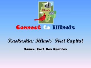Connect to Illinois Kaskaskia: Illinois' First  Capital