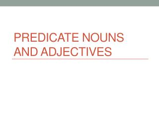 Predicate Nouns and Adjectives