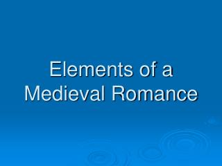 Elements of a Medieval Romance