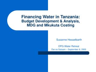 Financing Water in Tanzania:  Budget Development & Analysis,  MDG and Mkukuta Costing