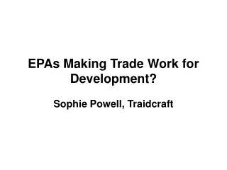 EPAs Making Trade Work for Development?