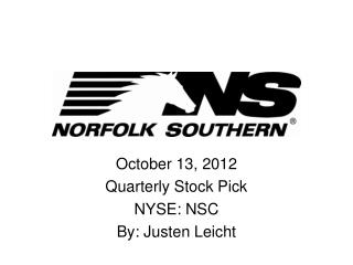 October 13, 2012 Quarterly Stock Pick  NYSE: NSC By: Justen Leicht