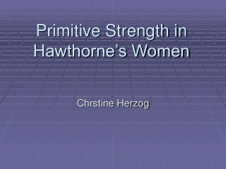 Primitive Strength in Hawthorne's Women