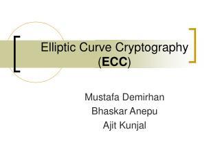 Elliptic Curve Cryptography ( ECC )