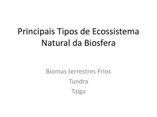 Principais Tipos de Ecossistema Natural da Biosfera