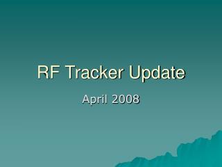 RF Tracker Update