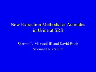 New Extraction Methods for Actinides  in Urine at SRS