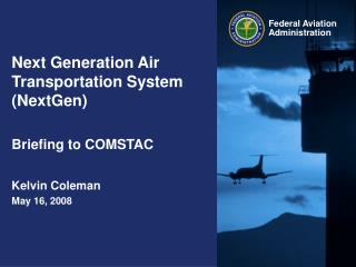 Next Generation Air Transportation System (NextGen) Briefing to COMSTAC Kelvin Coleman