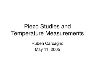 Piezo Studies and Temperature Measurements