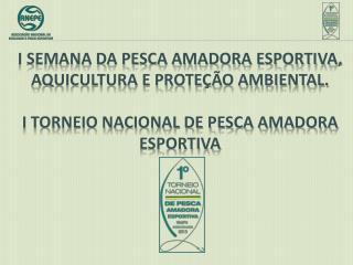 I SEMANA DA PESCA AMADORA ESPORTIVA, AQUICULTURA E PROTEÇÃO AMBIENTAL.