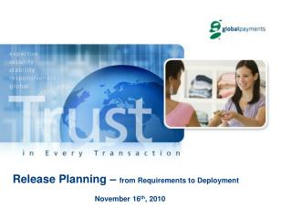 Release Planning –  from Requirements to  Deployment November 16 th , 2010