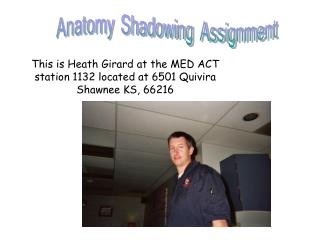 This is Heath Girard at the MED ACT station 1132 located at 6501 Quivira Shawnee KS, 66216