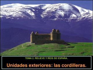 TEMA 2. RELIEVE Y RÍOS DE ESPAÑA. Unidades exteriores: las cordilleras.
