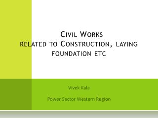 Civil Works  related to Construction, laying foundation etc