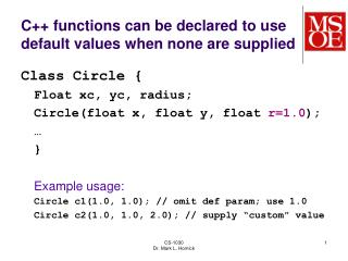 C++ functions can be declared to use default values when none are supplied
