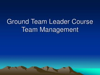 Ground Team Leader Course Team Management