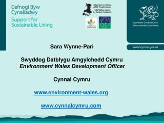 Sara Wynne-Pari Swyddog Datblygu Amgylchedd Cymru Environment Wales Development Officer