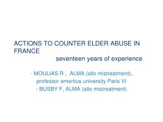 - MOULIAS R ,  ALMA (allo mistreatment),  professor emeritus university Paris VI
