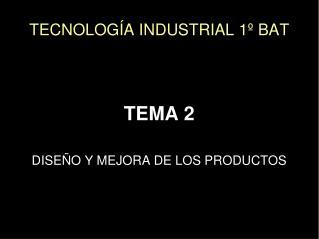 TECNOLOGÍA INDUSTRIAL 1º BAT