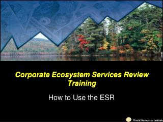 Corporate Ecosystem Services Review Training How to Use the ESR