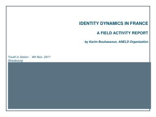 IDENTITY DYNAMICS IN FRANCE  A FIELD ACTIVITY REPORT by Karim Bouhassoun, ANELD Organization