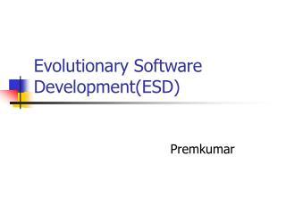 Evolutionary Software          Development(ESD)