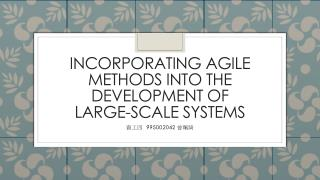 Incorporating Agile Methods into the Development of Large-Scale Systems