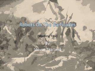 Robots On The Barricades (Working Title)
