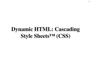 Dynamic HTML: Cascading Style Sheets ™  (CSS)