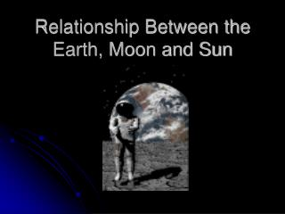 Relationship Between the Earth, Moon and Sun