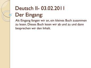 Deutsch II- 03.02.2011 Der  Eingang :