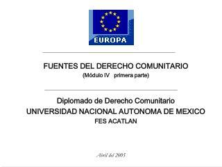 FUENTES DEL DERECHO COMUNITARIO (Módulo IV   primera parte) Diplomado de Derecho Comunitario