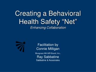 "Creating a Behavioral Health Safety ""Net"" Enhancing Collaboration"