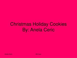 Christmas Holiday Cookies By: Anela Ceric