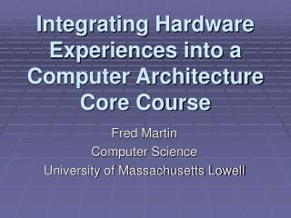 Integrating Hardware Experiences into a Computer Architecture Core Course