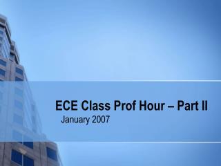 ECE Class Prof Hour – Part II