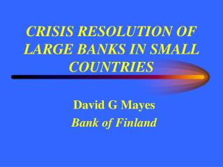 CRISIS RESOLUTION OF LARGE BANKS IN SMALL COUNTRIES