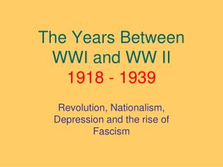 The Years Between  WWI and WW II 1918 - 1939
